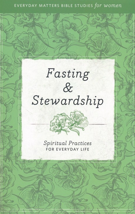 Fasting & Stewardship: Spiritual Practices for Everyday Life