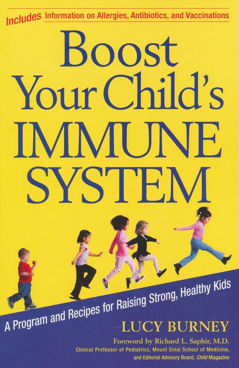 Boost Your Child's Immune System: A Program and Recipes for Raising Strong, Healthy Kids