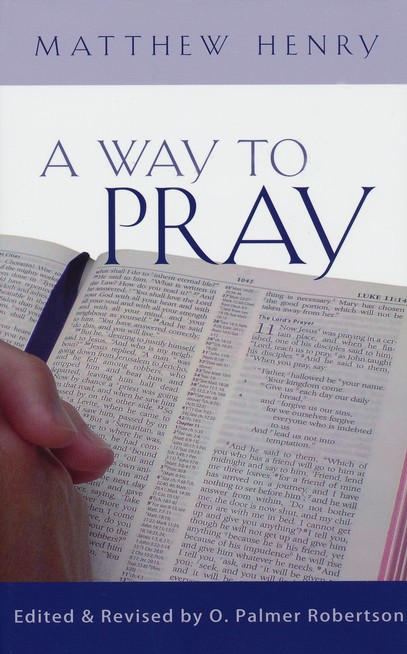 A Way to Pray: A Biblical Method for Enriching Your Prayer Life and Language by Shaping Your Words with Scripture