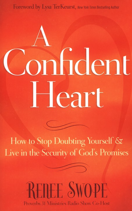 A Confident Heart: How to Stop Doubting Yourself and Find Security in Christ