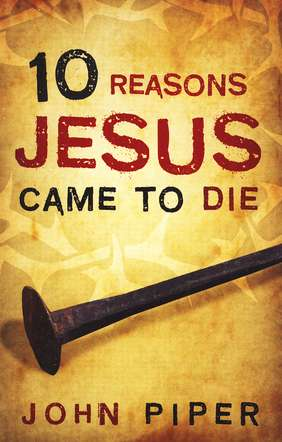 10 Reasons Jesus Came to Die, Pack of 25 Tracts