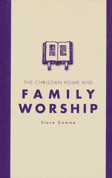 The Christian Home and Family Worship