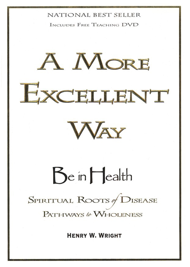 A More Excellent Way: Spiritual Roots of Disease, Pathways to Wholeness--Hardcover Book and DVD