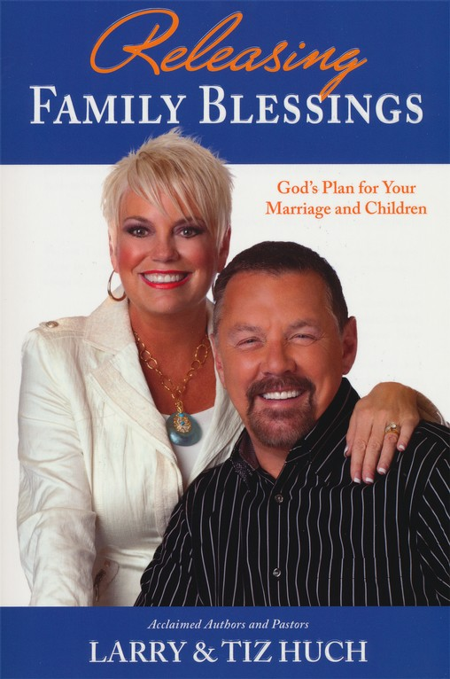 Releasing Family Blessings (July 2012): Gods Plan for Your Marriage and Children