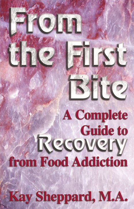 From the First Bite: A Complete Guide to Recovery from Food Addiction