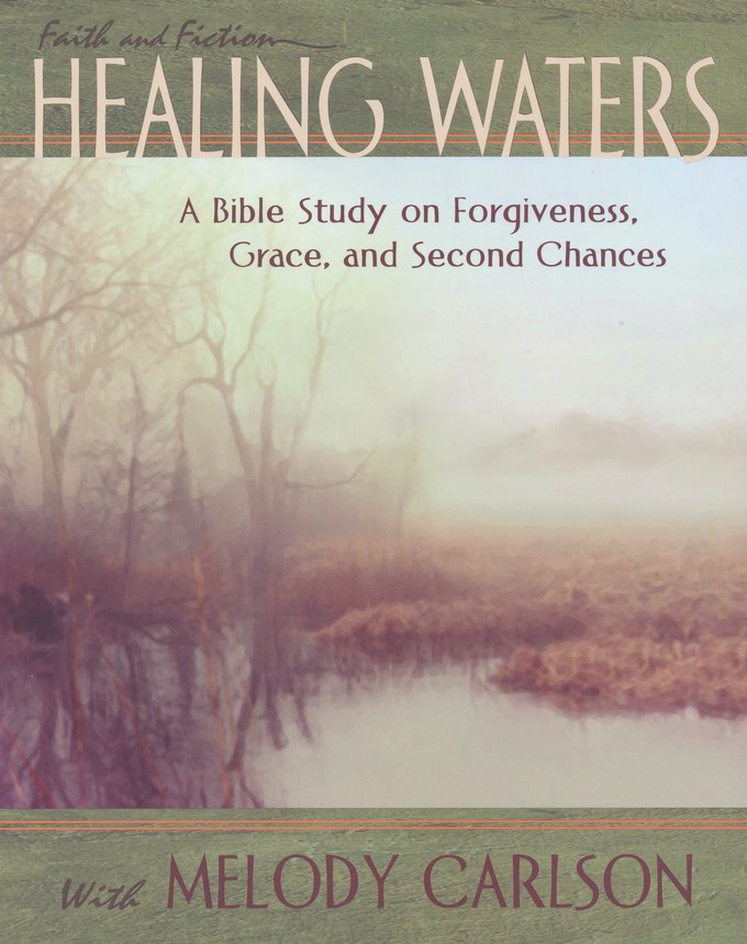 Healing Waters Participant Book: A Bible Study on Forgiveness, Grace and Second Chances with Melody Carlson