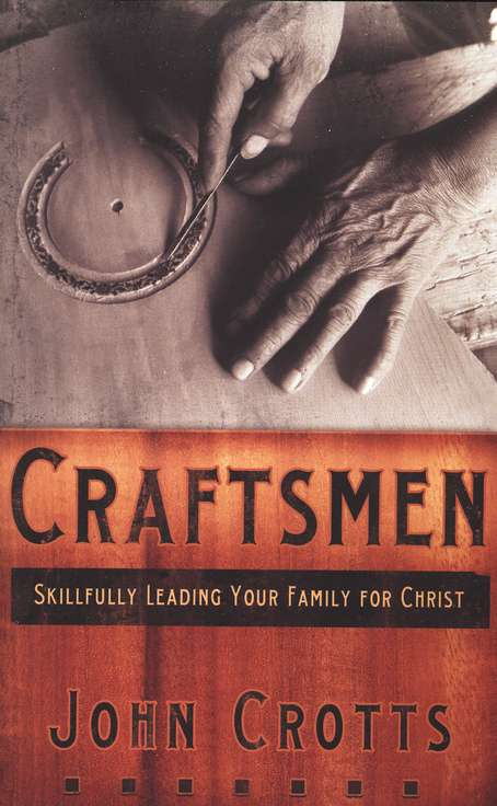 Craftsmen: Skillfully Leading Your Family for Christ