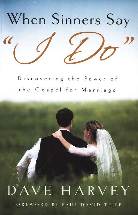 When Sinners Say I Do: Discovering the Power of the Gospel for Marriage