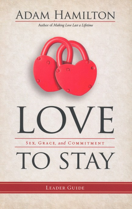 Love to Stay: Sex, Grace, and Commitment - Leader's Guide