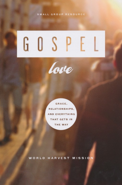 Gospel Love: Grace, Relationships, and Everything that Gets in the Way