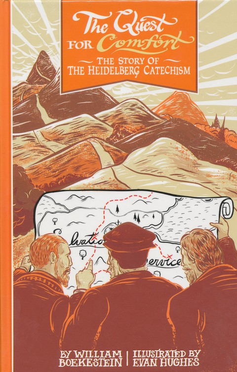 The Quest for Comfort: The Story of the Heidelberg Catechism