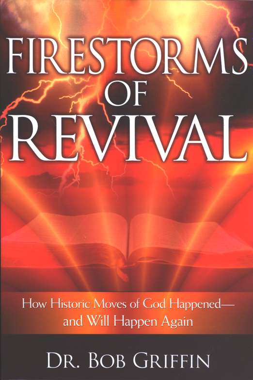 Firestorms of Revival: How Historic Moves of God Happened and Will Happen Again