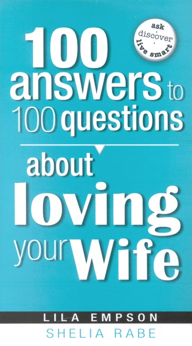 100 Answers to 100 Questions About Loving Your Wife