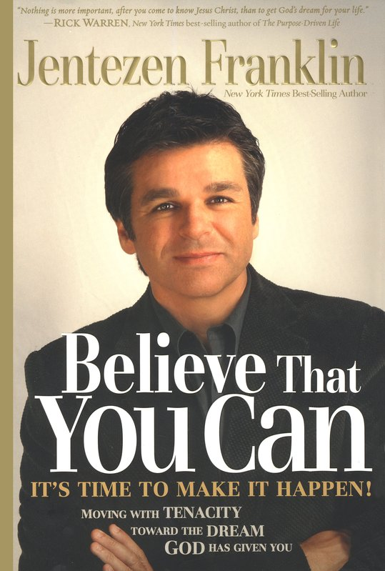 Believe That You Can: Moving with Tenacity Toward the Dream God Has Given You