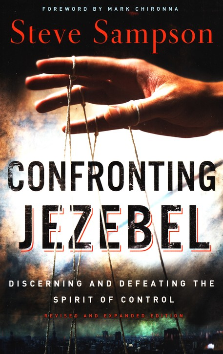 Confronting Jezebel: Discerning and Defeating the Spirit of Control, Revised and Expanded