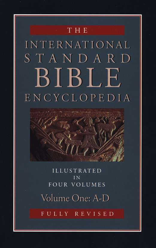 The International Standard Bible Encyclopedia [ISBE], 4 Vols.