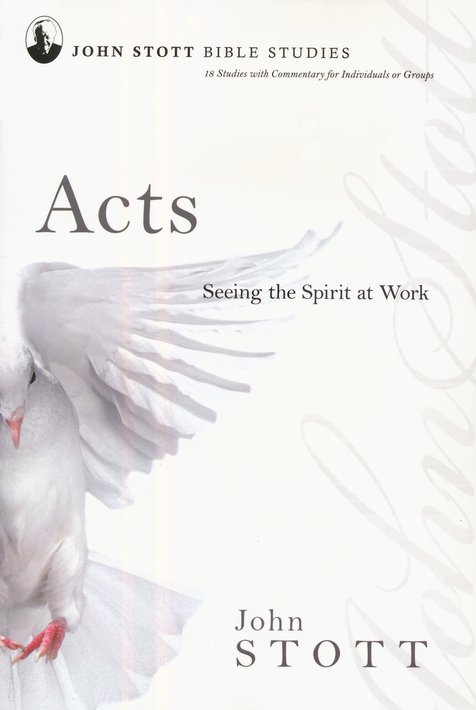 Acts: Seeing the Spirit at Work, John Stott Bible Studies