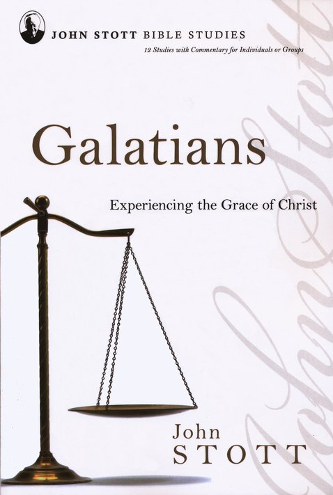 Galatians: Experiencing the Grace of Christ, John Stott Bible Studies