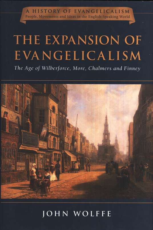 The Expansion of Evangelicalism: The Age of Wilberforce, More, Chalmers and Finney