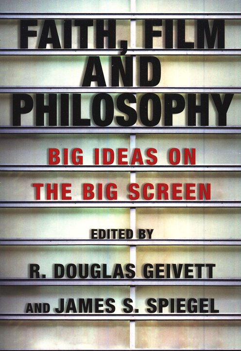 Faith, Film and Philosophy: Big Ideas on the Big Screen