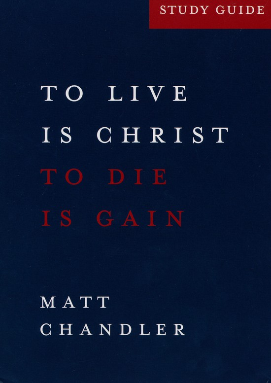 To Live is Christ. To Die is Gain (Philippians) Study Guide
