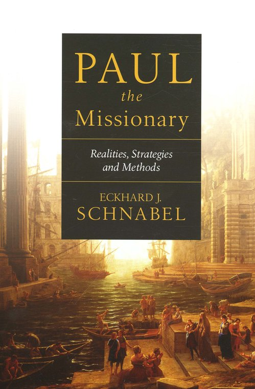Paul the Missionary: Realities, Strategies, and Methods
