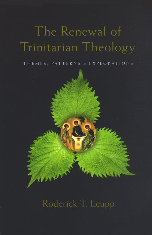 The Renewal of Trinitarian Theology: Themes, Patterns & Explorations
