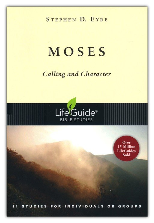 Moses: Calling and Character, LifeGuide Character Bible Study