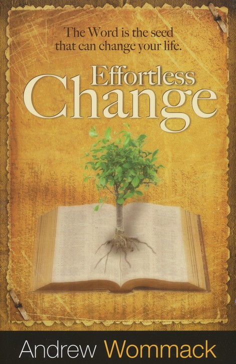 Effortless Change: The Word is the Seed That Can Change Your Life