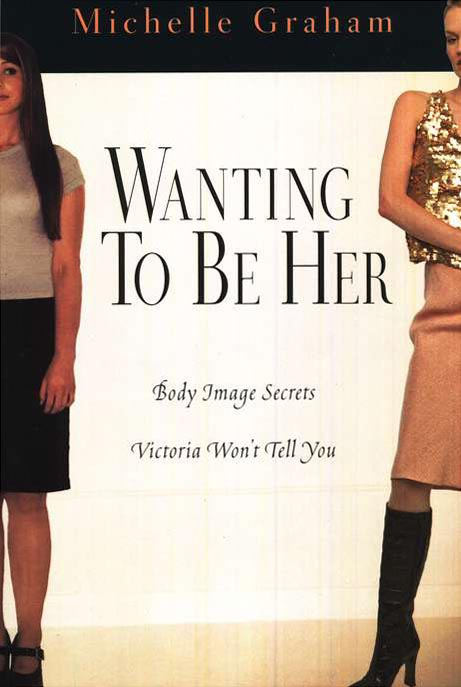 Wanting to Be Her: Body Image Secrets Victoria Won't Tell You