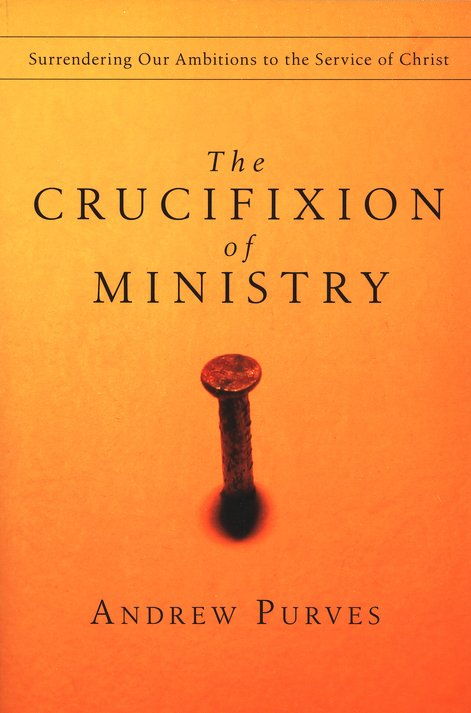 The Crucifixion of Ministry: Surrendering Our Ambitions to the Service of Christ