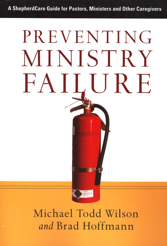 Preventing Ministry Failure: A ShepherdCare Guide for Pastors, Ministers and Other Caregivers