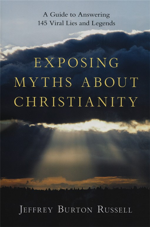 Exposing Myths About Christianity: A Guide to Answering 145 Viral Lies and Legends