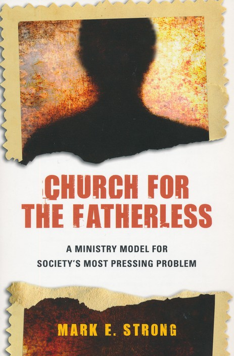 Church for the Fatherless: A Ministry Model for Society's Most Pressing Problem