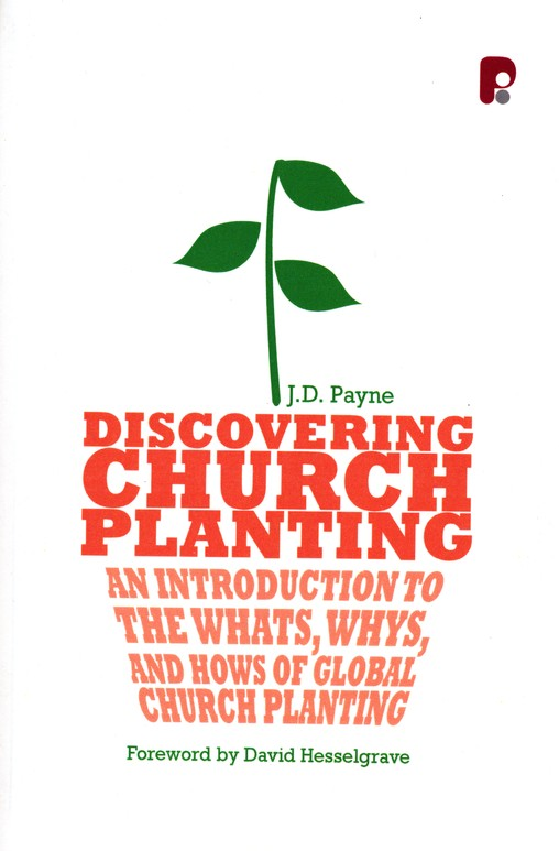 Discovering Church Planting: An Introduction to the What's, Whys, and Hows of Global Church Planting