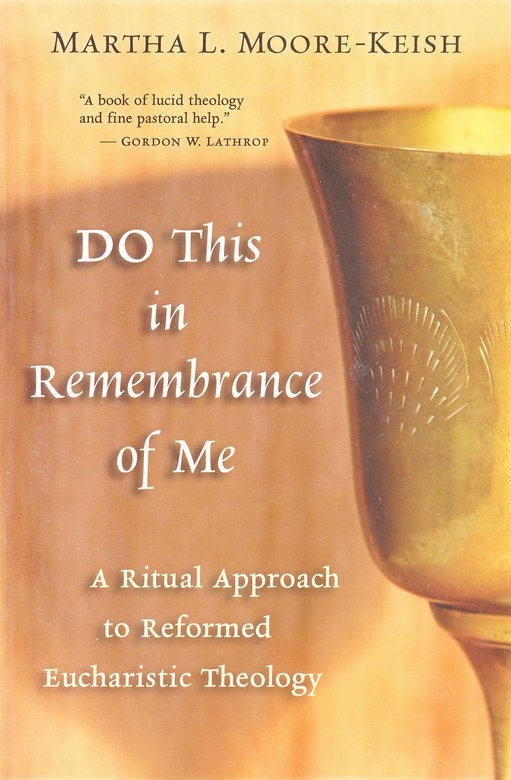 DO This in Remembrance of Me: A Ritual Approach to Reformed Eucharistic Theology