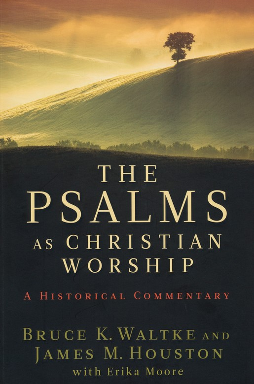 The Psalms As Christian Worship: A Historical Commentary