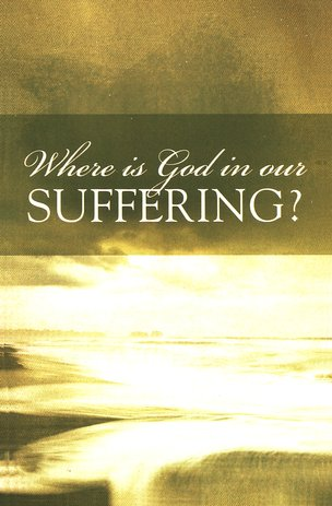 Where Is God in Our Suffering? (ESV), Pack of 25 Tracts