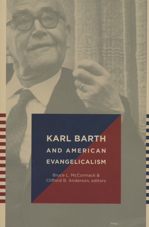 Karl Barth and American Evangelicalism: Friends or Foes?