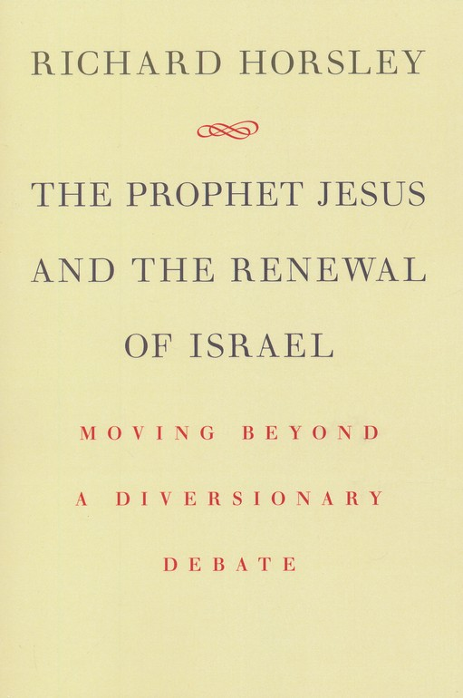 The Prophet Jesus and the Renewal of Israel: Moving beyond a Diversionary Debate