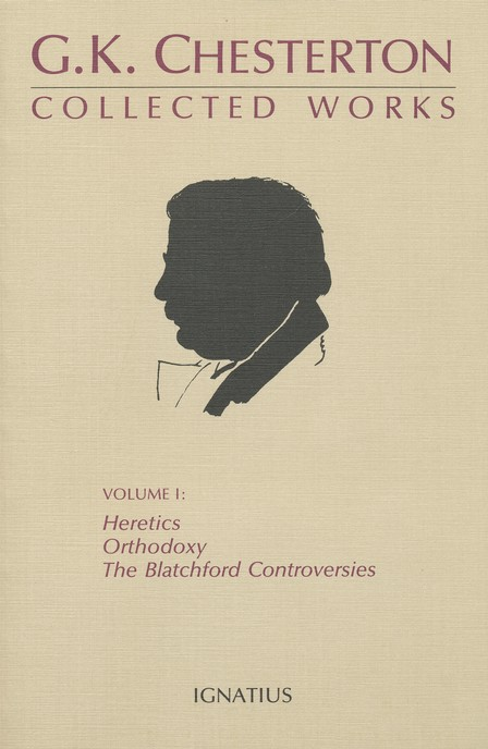 Collected Works of G. K. Chesterton Volume I: Heretics, Orothodoxy, Blatchford Controversies