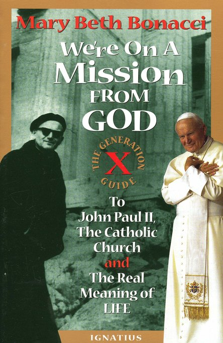 We're on a Mission from God: The Generation X Guide to John Paul II & the Real Meaning of Life