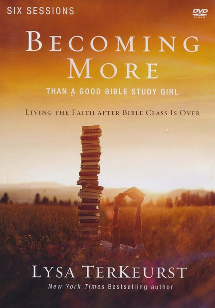 Becoming More Than a Good Bible Study Girl: A DVD Study: Living the Faith after Bible Class Is Over