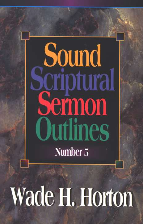 Sound Scriptural Sermon Outlines, Volume 5
