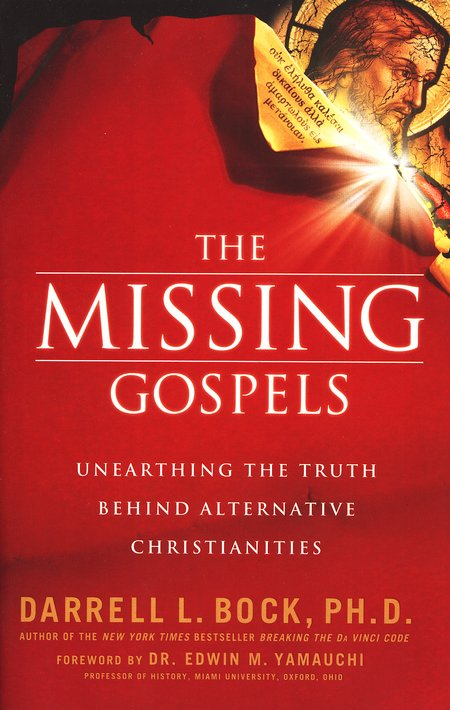 The Missing Gospels: Unearthing the Truth Behind Alternative Christianities
