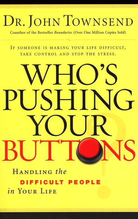 Who's Pushing Your Buttons? Handling the Difficult People in Your Life