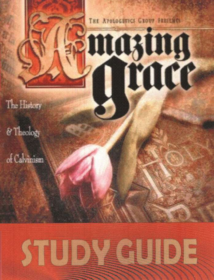 Amazing Grace: The History & Theology of Calvinism Study Guide