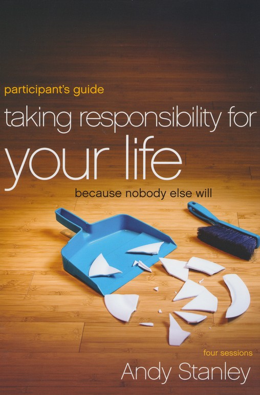 Taking Responsibility for Your Life Participant's Guide: Because Nobody Else Will