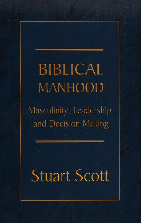 Biblical Manhood: Masculinity, Leadership, and Decision Making