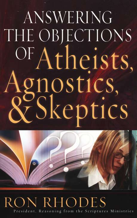 Answering the Objections of Atheists, Agnostics, and Skeptics